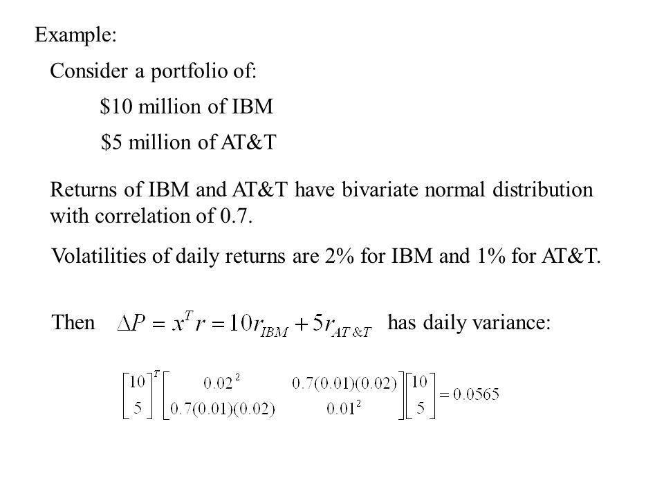 Example: $10 million of IBM. $5 million of AT&T. Consider a portfolio of: