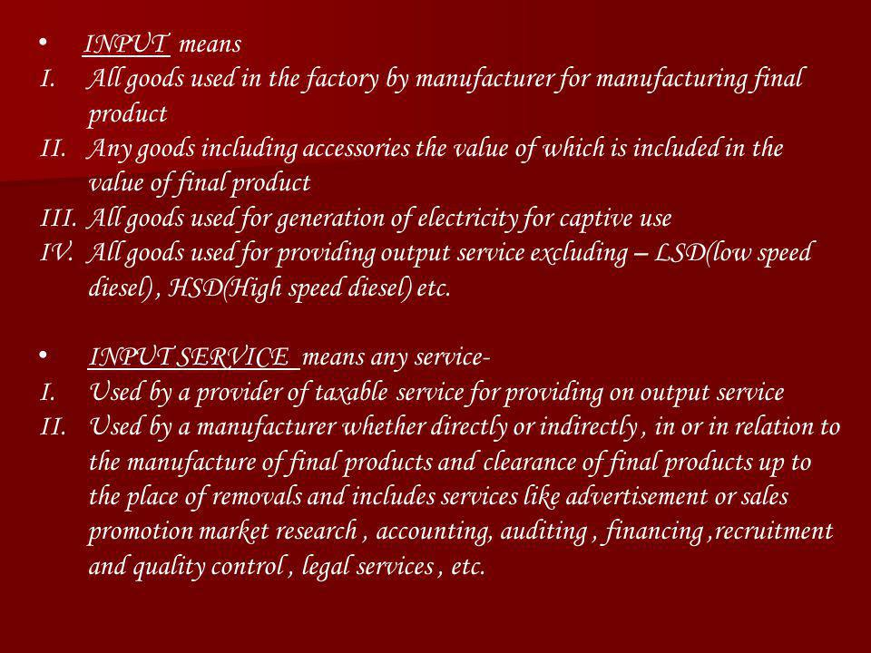 INPUT means All goods used in the factory by manufacturer for manufacturing final product.