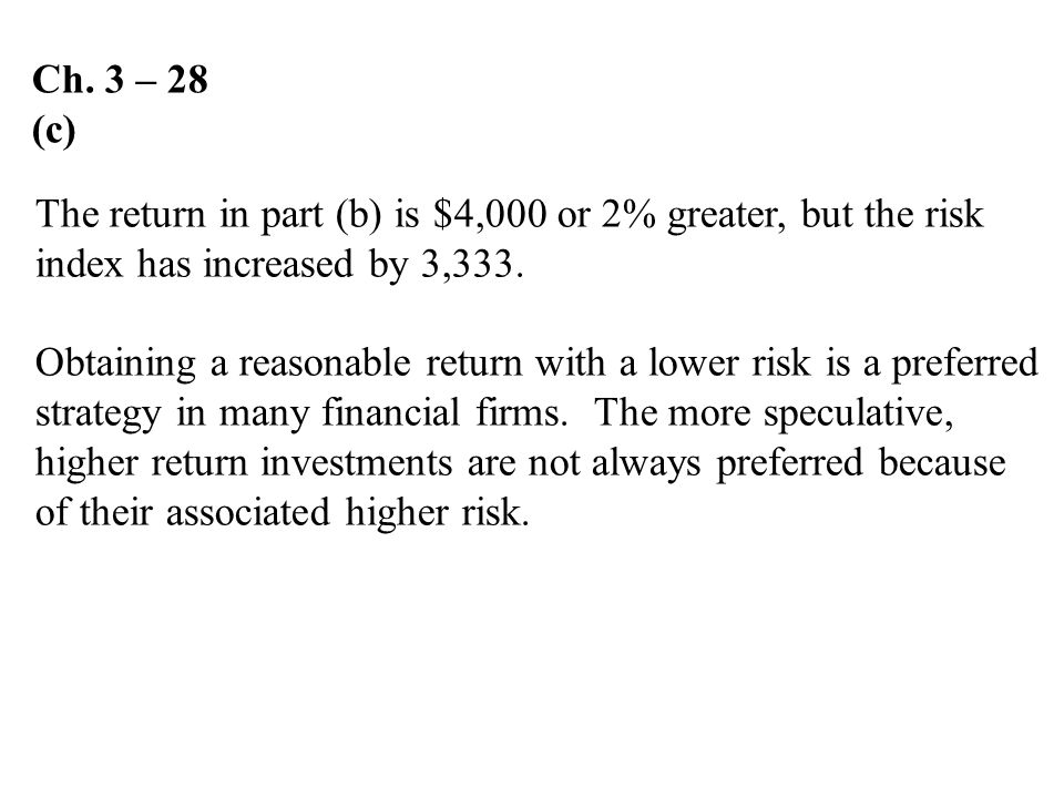 Ch. 3 – 28 (c) The return in part (b) is $4,000 or 2% greater, but the risk. index has increased by 3,333.