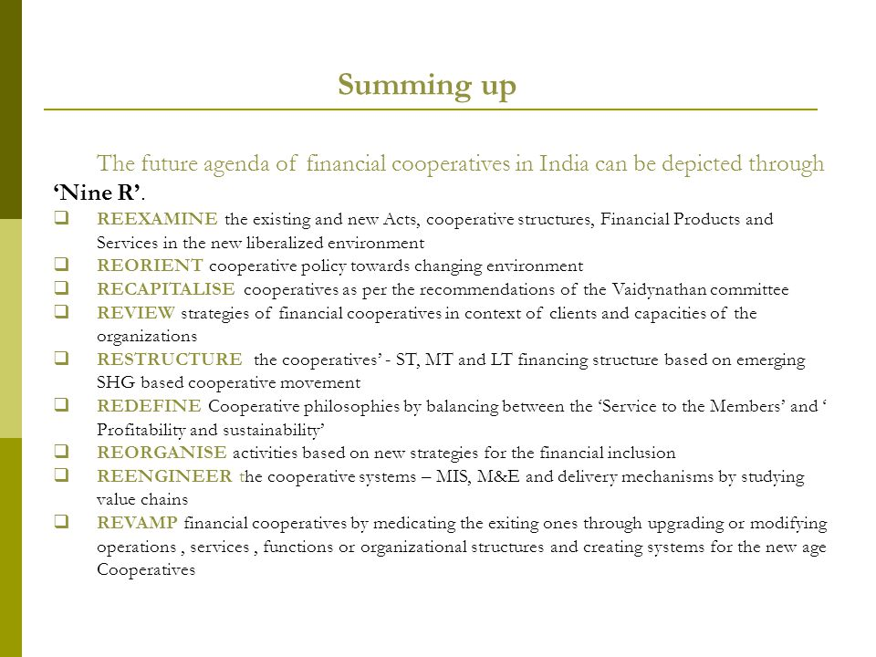 Summing up The future agenda of financial cooperatives in India can be depicted through 'Nine R'.