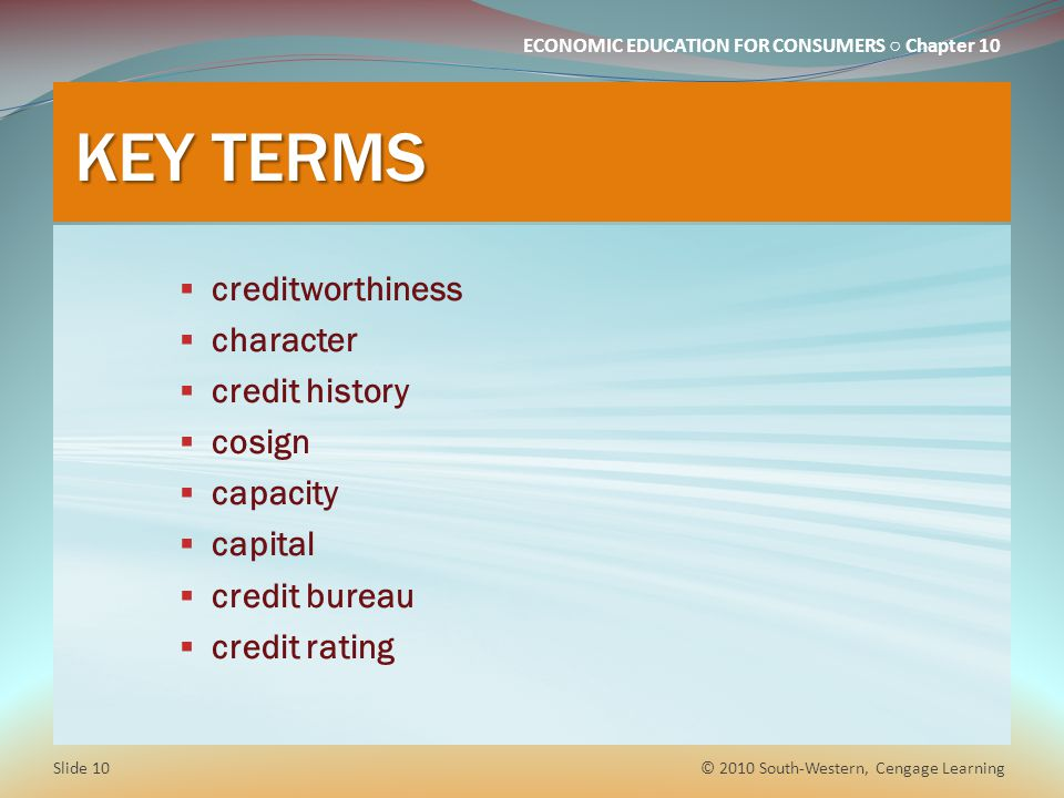 KEY TERMS creditworthiness character credit history cosign capacity