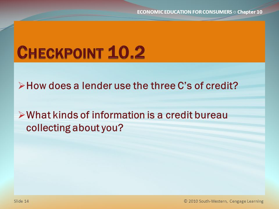 Checkpoint 10.2 How does a lender use the three C's of credit