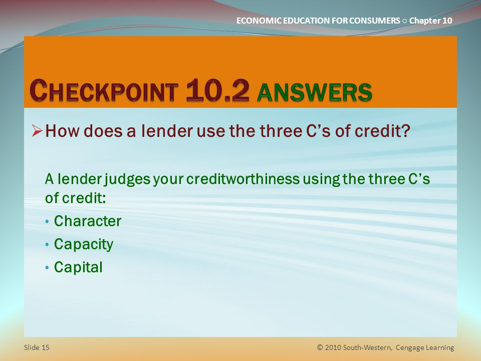 Checkpoint 10.2 answers How does a lender use the three C's of credit