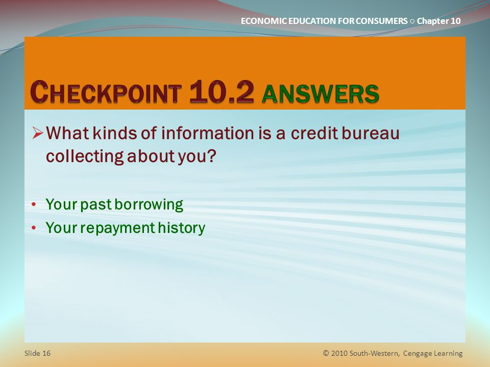Checkpoint 10.2 answers What kinds of information is a credit bureau collecting about you Your past borrowing.
