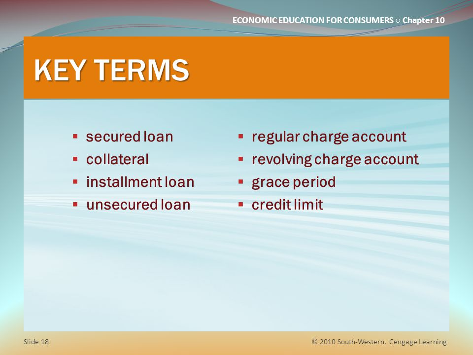 KEY TERMS secured loan collateral installment loan unsecured loan