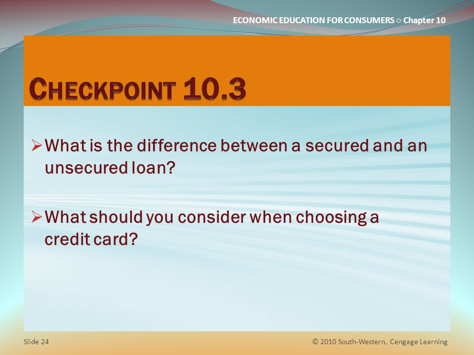 Checkpoint 10.3 What is the difference between a secured and an unsecured loan What should you consider when choosing a credit card