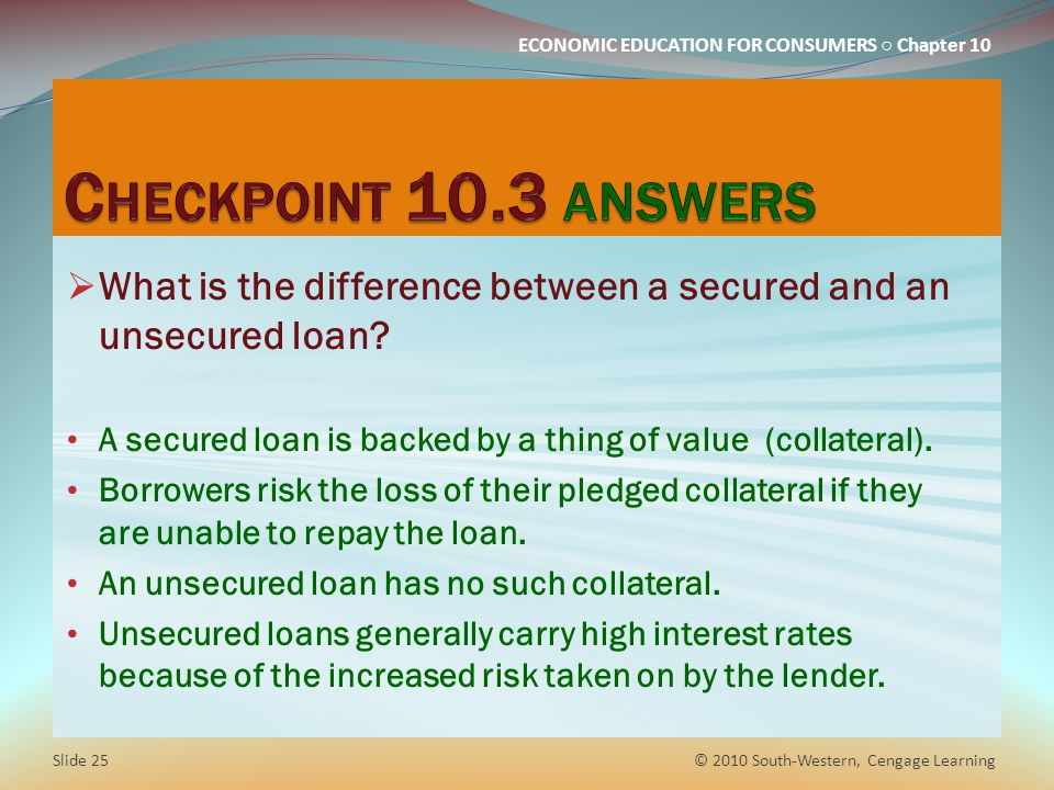Checkpoint 10.3 answers What is the difference between a secured and an unsecured loan A secured loan is backed by a thing of value (collateral).