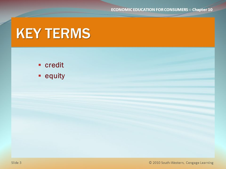 KEY TERMS credit equity © 2010 South-Western, Cengage Learning