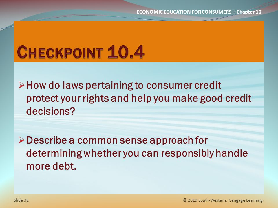 Checkpoint 10.4 How do laws pertaining to consumer credit protect your rights and help you make good credit decisions