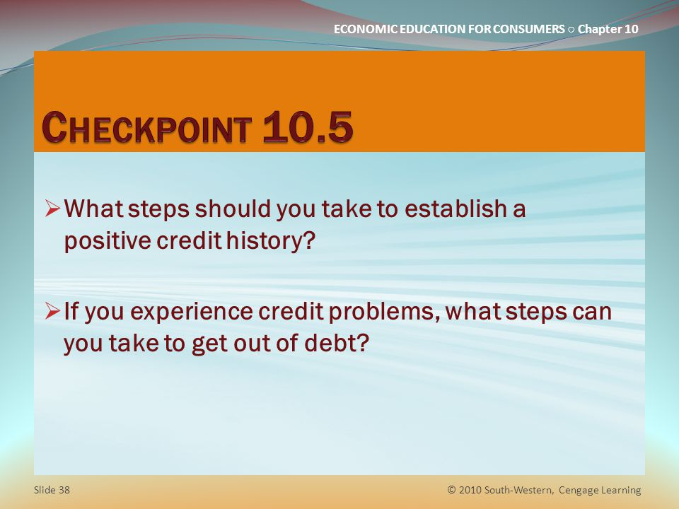 Checkpoint 10.5 What steps should you take to establish a positive credit history