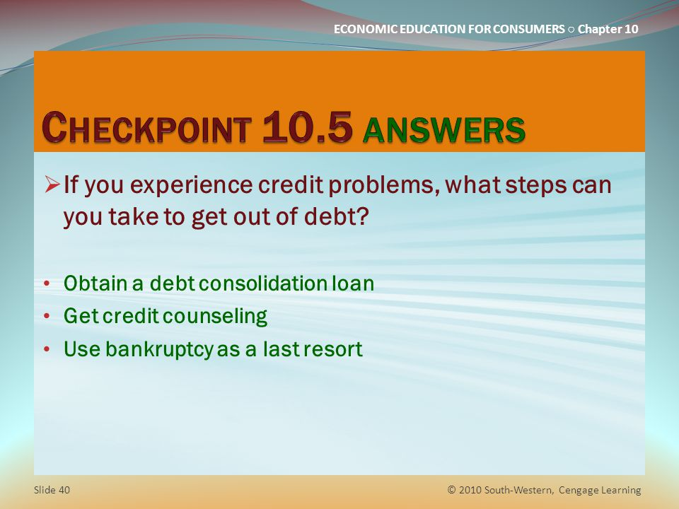 Checkpoint 10.5 answers If you experience credit problems, what steps can you take to get out of debt