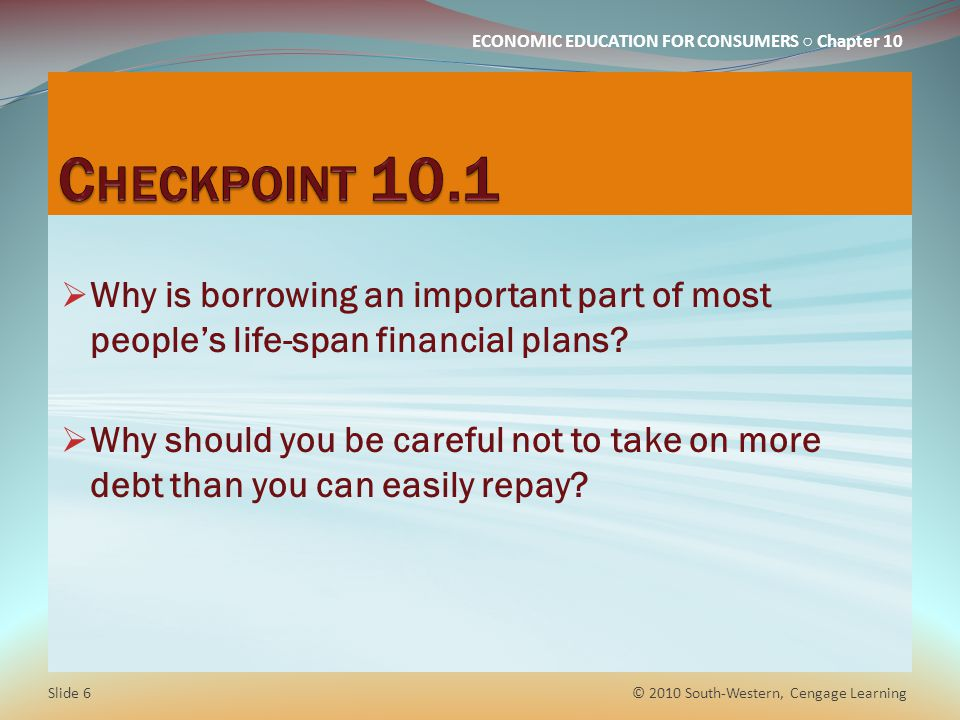 Checkpoint 10.1 Why is borrowing an important part of most people's life-span financial plans