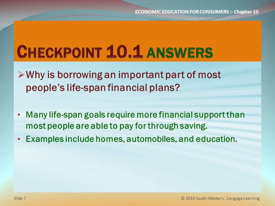 Checkpoint 10.1 answers Why is borrowing an important part of most people's life-span financial plans
