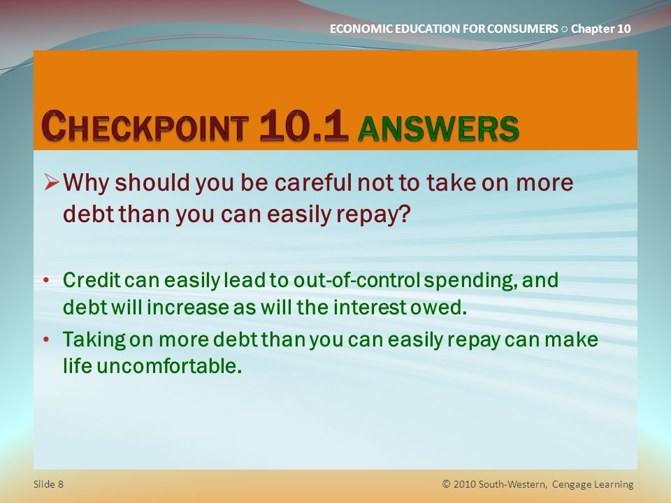 Checkpoint 10.1 answers Why should you be careful not to take on more debt than you can easily repay