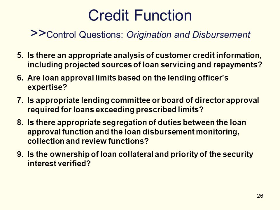 Credit Function >>Control Questions: Origination and Disbursement