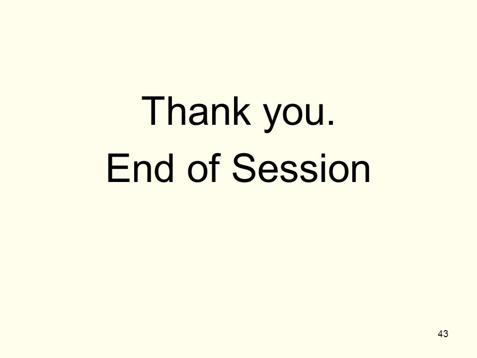 Thank you. End of Session