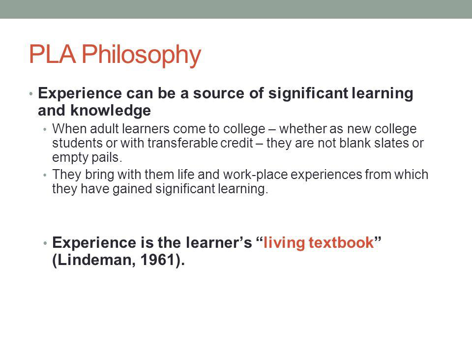 PLA Philosophy Experience can be a source of significant learning and knowledge.