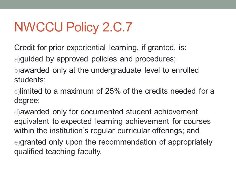 NWCCU Policy 2.C.7 Credit for prior experiential learning, if granted, is: guided by approved policies and procedures;