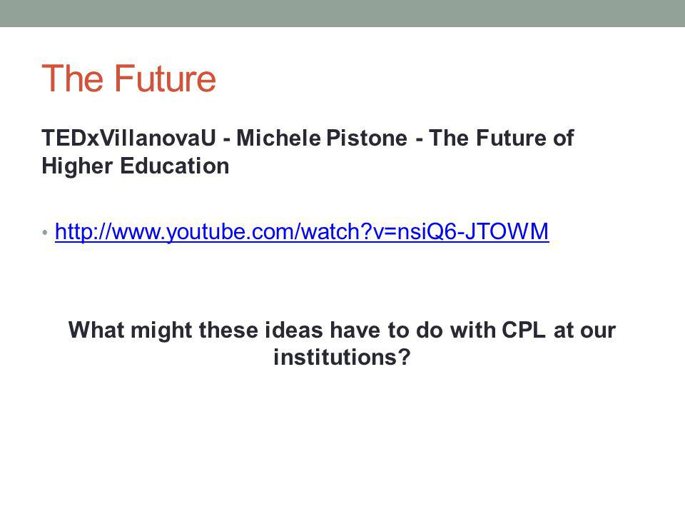 What might these ideas have to do with CPL at our institutions