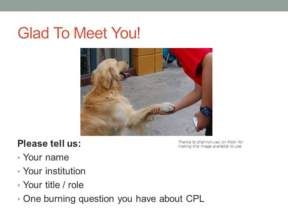 Glad To Meet You! Please tell us: Your name Your institution