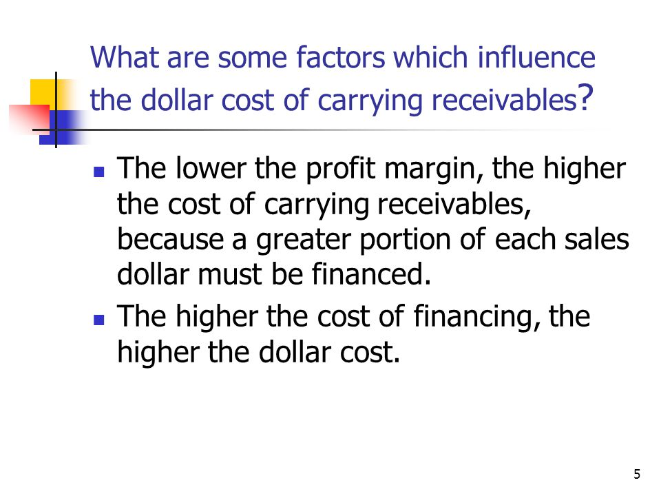 What are some factors which influence the dollar cost of carrying receivables