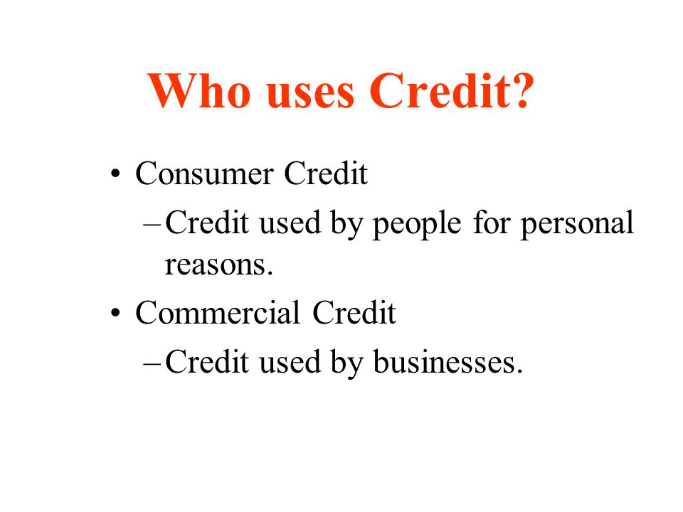 Who uses Credit Consumer Credit