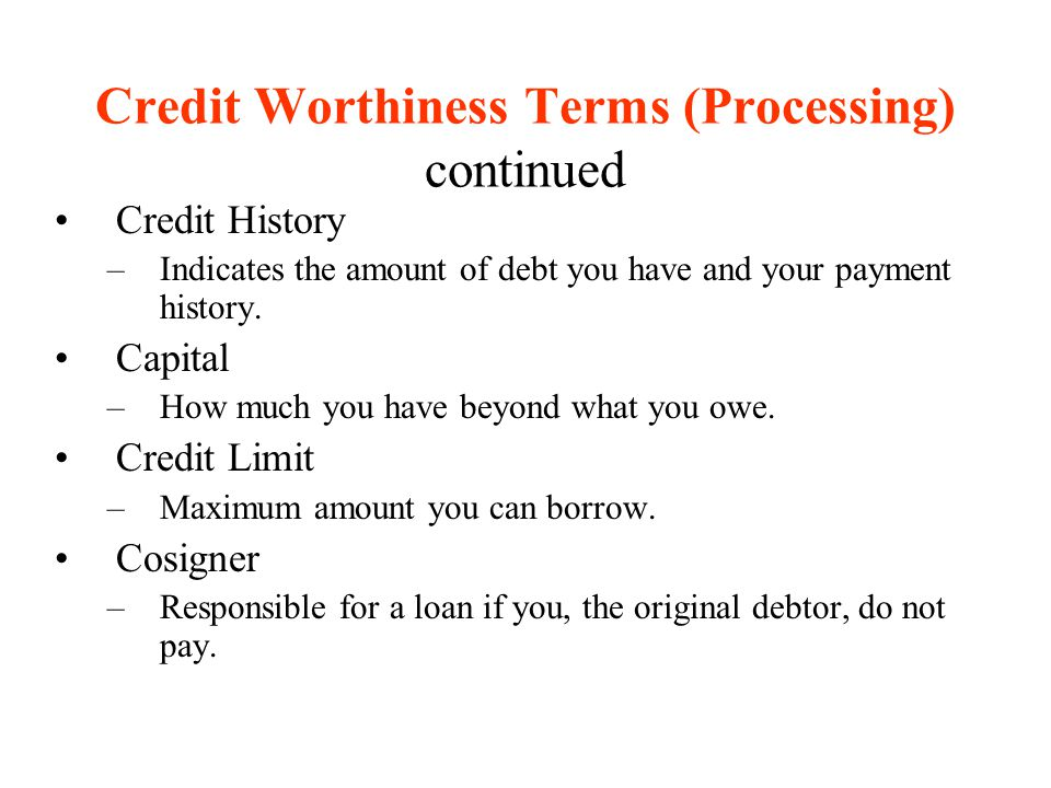 Credit Worthiness Terms (Processing) continued