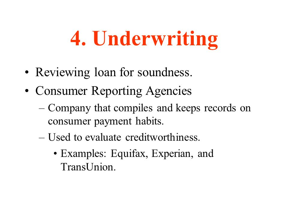 4. Underwriting Reviewing loan for soundness.