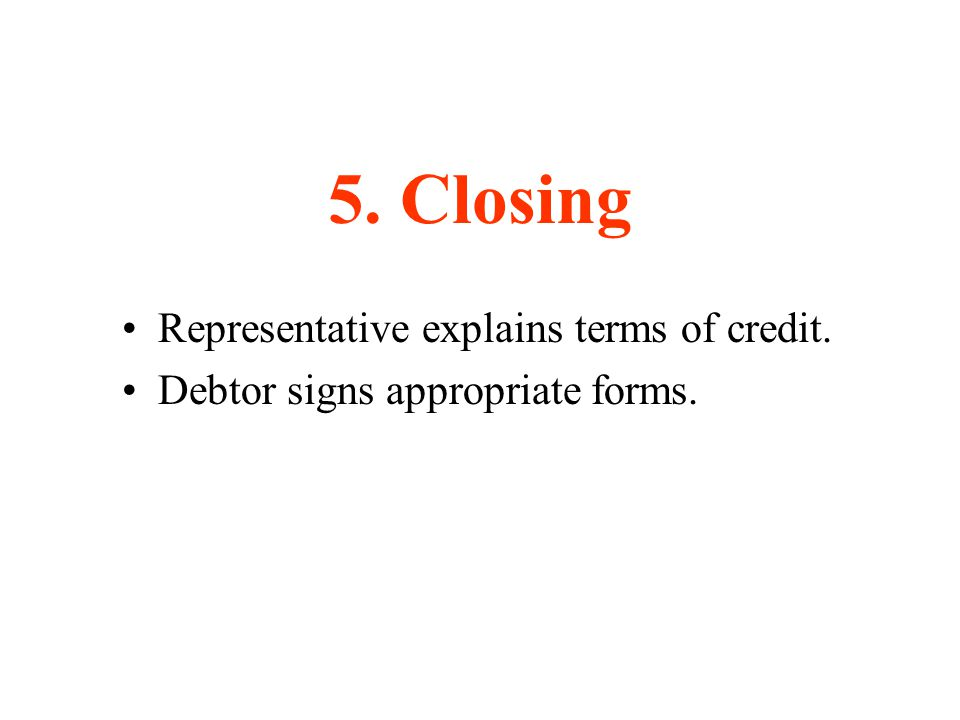 5. Closing Representative explains terms of credit.
