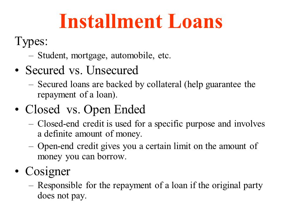 Installment Loans Types: Secured vs. Unsecured Closed vs. Open Ended