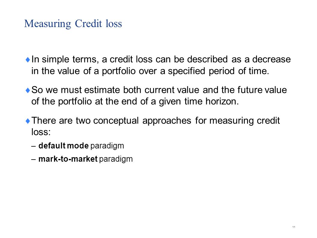 Default mode paradigm A credit loss is considered to have occurred only if a borrower defaults within the modeled time horizon.