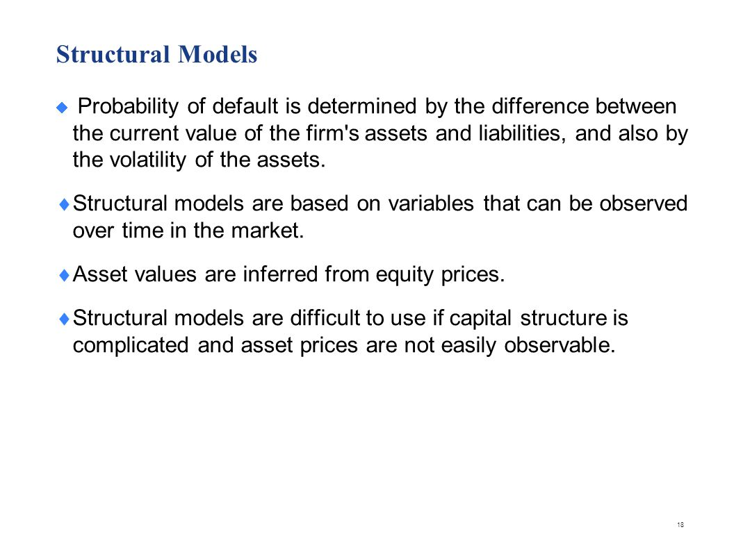 Reduced Form Models Reduced form models do not attempt to explain default events. Instead, they concentrate directly on default probability.
