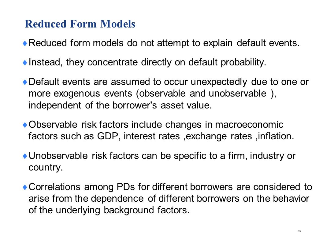 Reduced Form Models Default in the reduced form approach is assumed to follow a Poisson distribution.