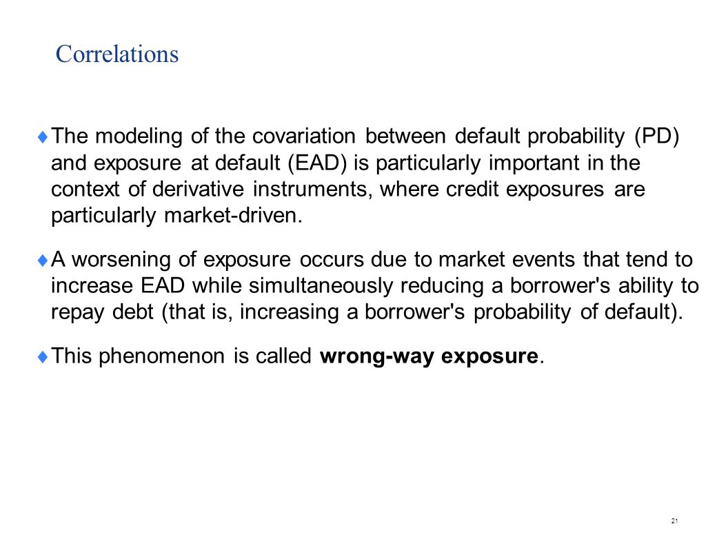 There may also be correlation between exposure at default (EAD) and loss given default (LGD).