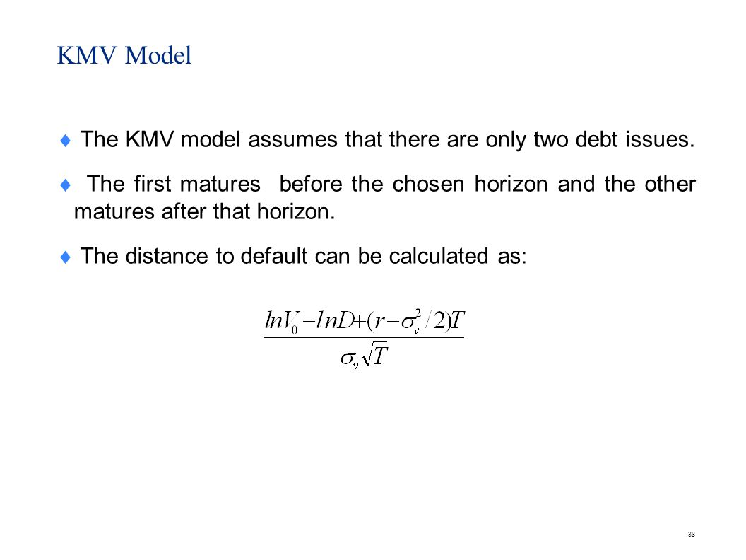 KMV Model The distance to default is a proxy measure for the probability of default.