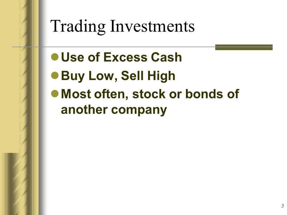 Trading Investments Use of Excess Cash Buy Low, Sell High