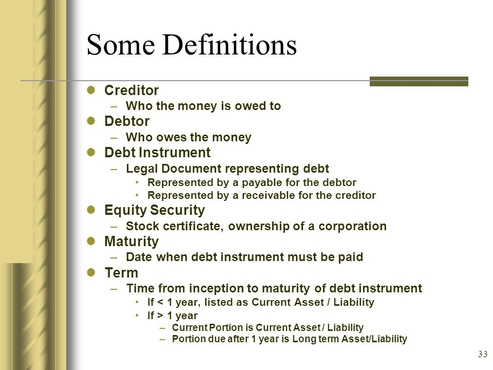Some Definitions Creditor Debtor Debt Instrument Equity Security