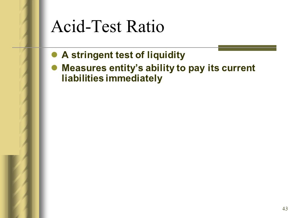 Acid-Test Ratio A stringent test of liquidity
