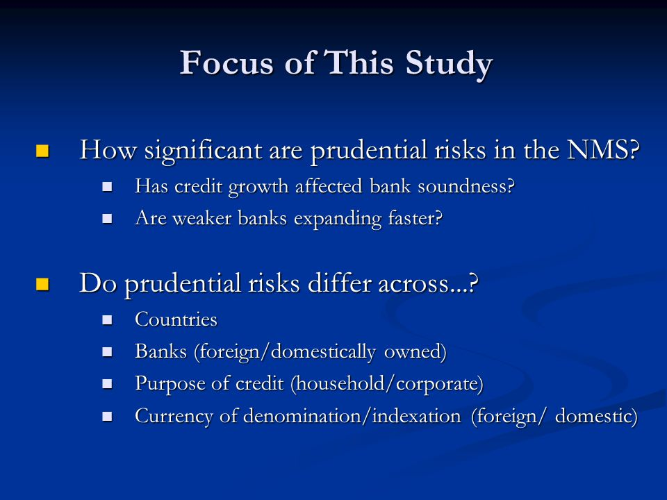 Focus of This Study How significant are prudential risks in the NMS