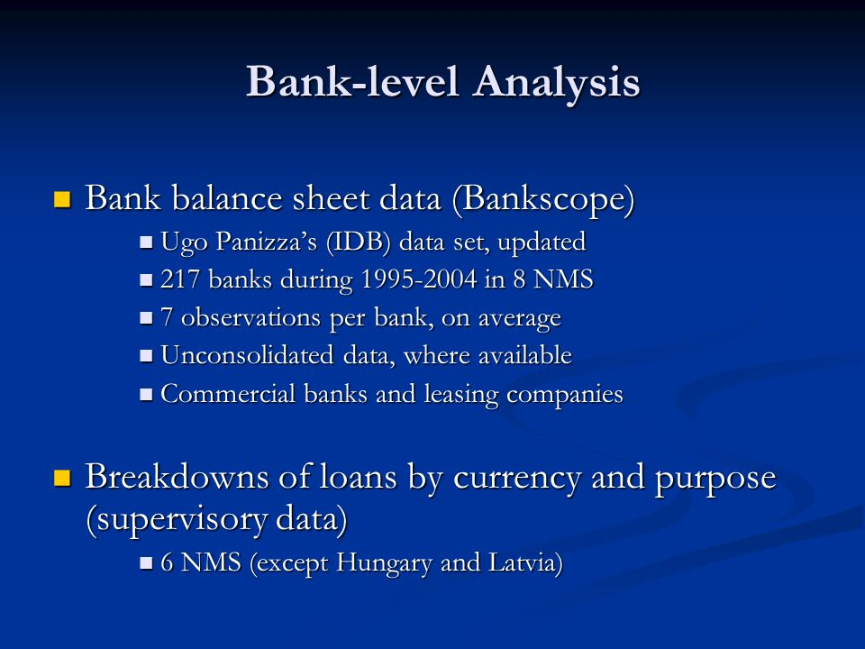 Bank-level Analysis Bank balance sheet data (Bankscope)