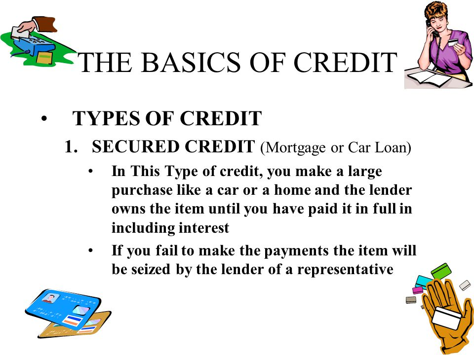 THE BASICS OF CREDIT TYPES OF CREDIT