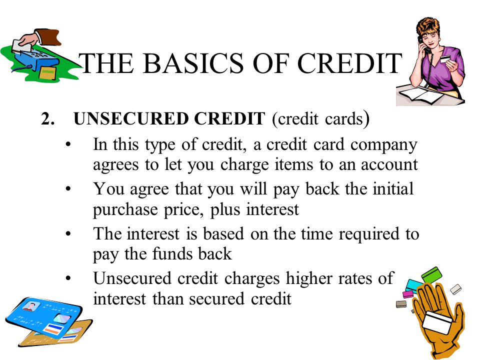 THE BASICS OF CREDIT UNSECURED CREDIT (credit cards)