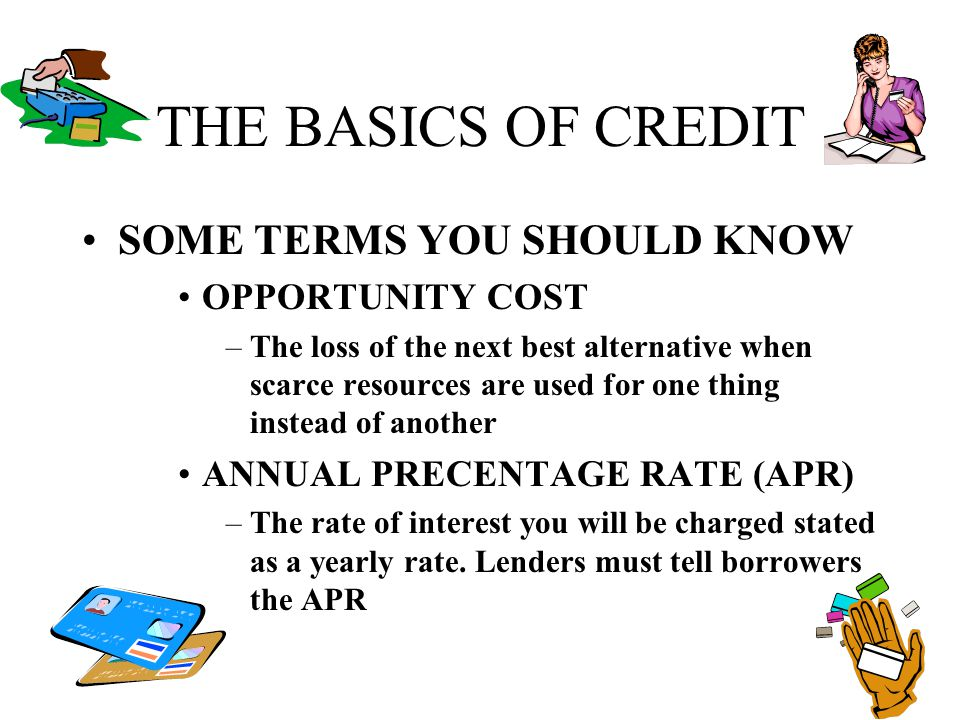THE BASICS OF CREDIT SOME TERMS YOU SHOULD KNOW OPPORTUNITY COST