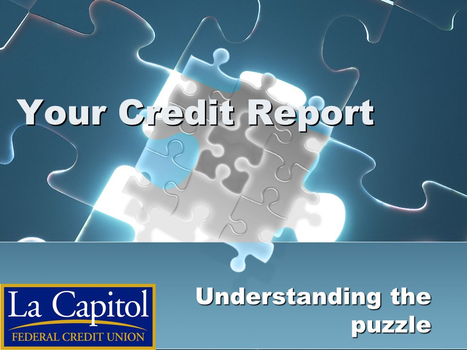 Your Credit Report Understanding the puzzle