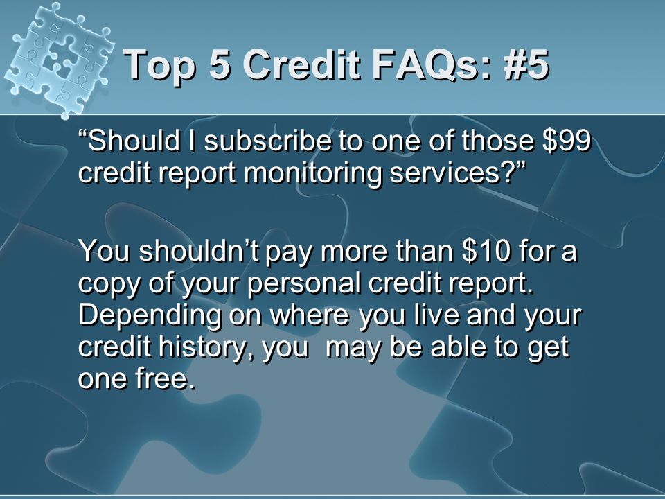 Top 5 Credit FAQs: #5 Should I subscribe to one of those $99 credit report monitoring services