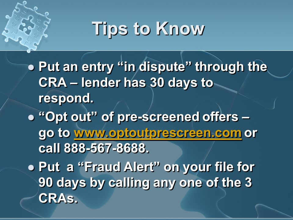 Tips to Know Put an entry in dispute through the CRA – lender has 30 days to respond.