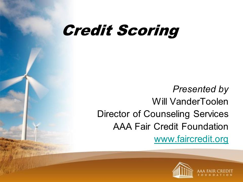 Credit Scoring Presented by Will VanderToolen