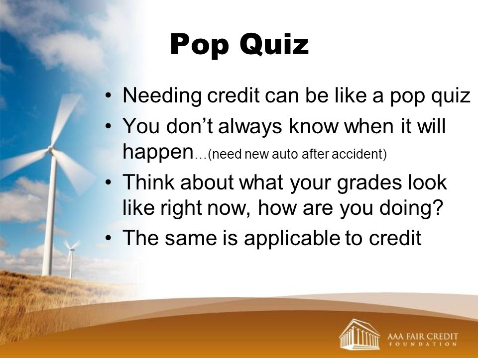 Pop Quiz Needing credit can be like a pop quiz