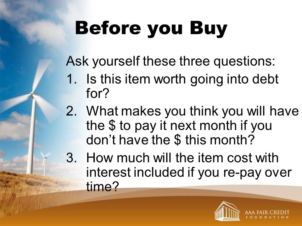 Before you Buy Ask yourself these three questions: