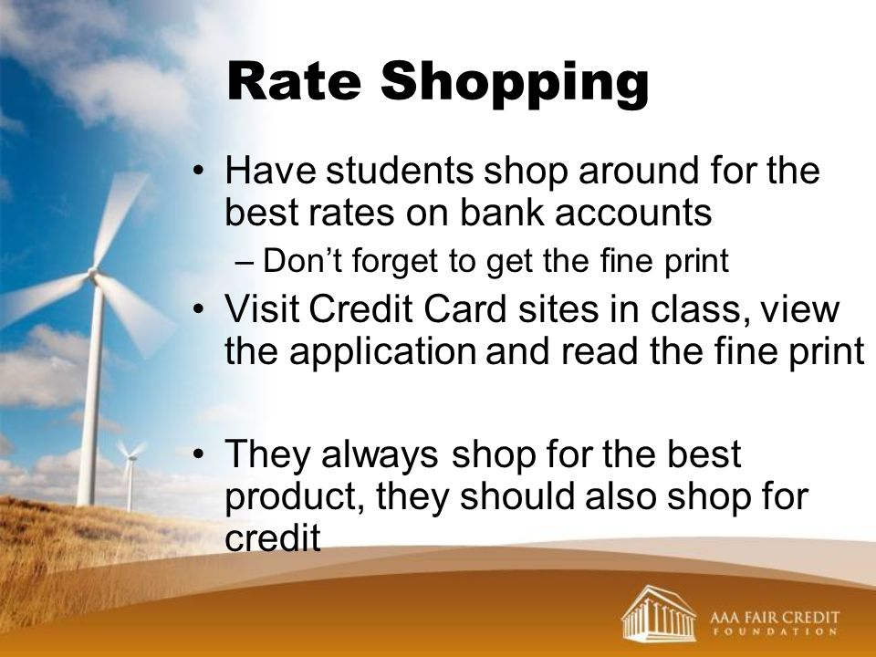 Rate Shopping Have students shop around for the best rates on bank accounts. Don't forget to get the fine print.